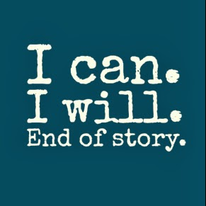 I can, I will. End of story.