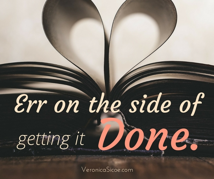 Err on the side of getting it Done. -- Veronica Sicoe