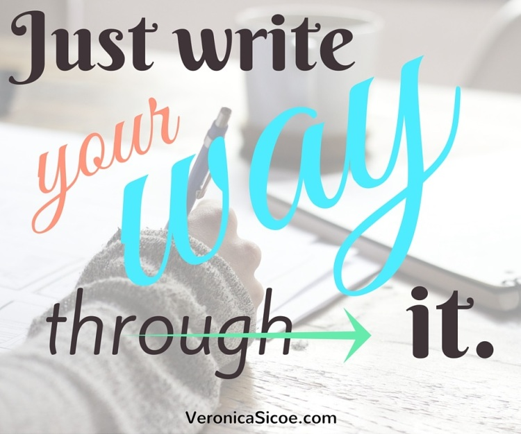 Just write your way through it. -- Veronica Sicoe